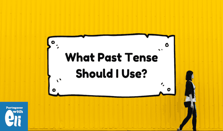 how to use the Portuguese past tense correctly