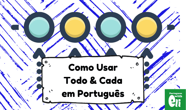 how to use todo and cada in portuguese