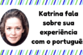 UK Teacher Resumes Her Portuguese Studies During Lockdown and Improves Greatly