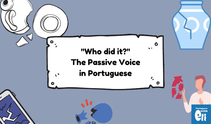 passive voice in portuguese who did it