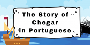 The Story of Chegar in Portuguese and Some More for the Road